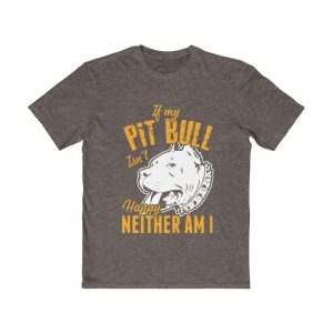 If my PITBULL Isn't Happy NEITHER AM I Shirt Collection