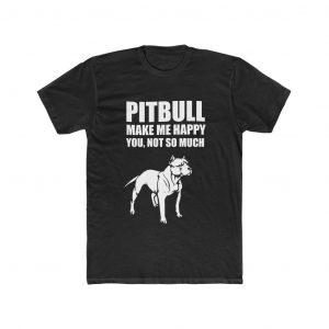 Pitbull Make me Happy YOU NOT SO MUCH Shirt Collection