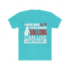 I Work Hard So my English bulldog can live a better life
